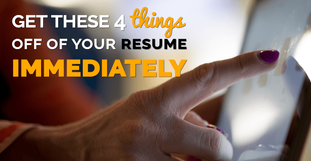 Get These 4 Things off of Your Resume Immediately