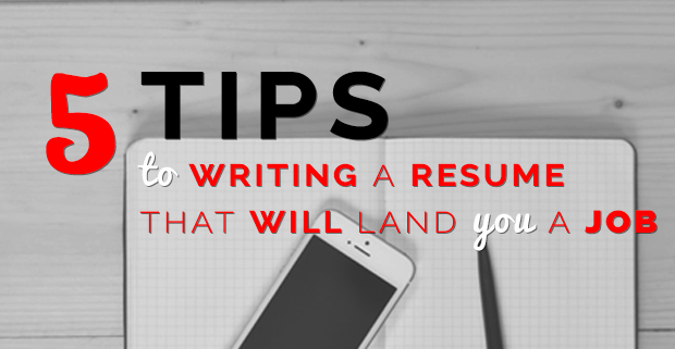 5 Tips to Writing a Resume That Will Land You a Job