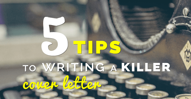 5 Tips To Writing A Killer Cover Letter