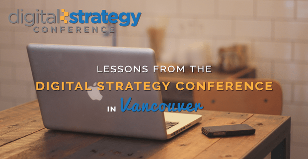 Lessons from the Digital Strategy Conference in Vancouver