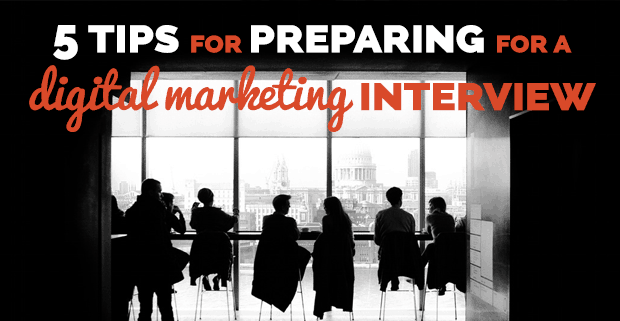 5 Tips for Preparing for a Digital Marketing Interview
