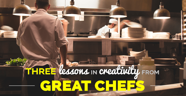 Three Lessons in Creativity From Great Chefs