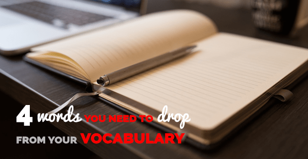 4 Words You Need to Drop from Your Vocabulary